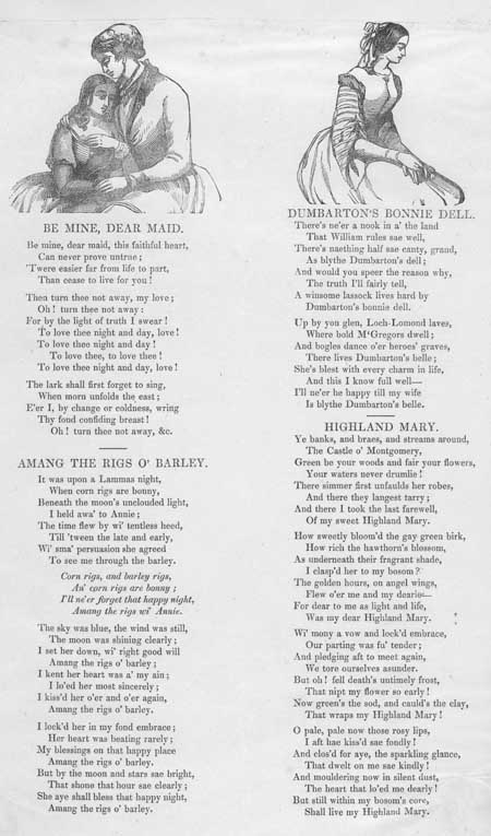 Broadside ballads entitled 'Be Mine, Dear Maid', 'Dumbarton's Bonnie Dell', 'Amang the Rigs O' Barley' and 'Highland Mary'.