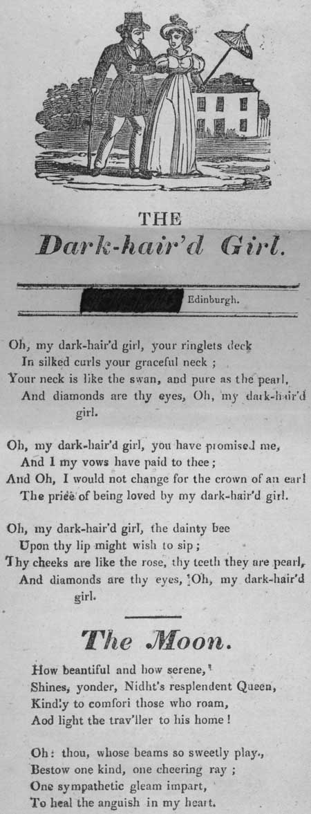 Broadside ballads entitled 'The Dark-hair'd Girl' and 'The Moon'
