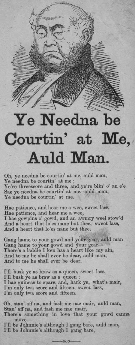 Broadside ballad entitled 'Ye needna be Courtin' at Me, Auld Man'
