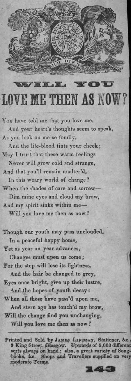 Broadside ballad entitled 'Will You Love Me Then As Now?'