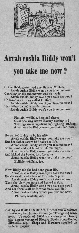Broadside ballad entitled 'Arrah cushla Biddy won?t you take me now?'