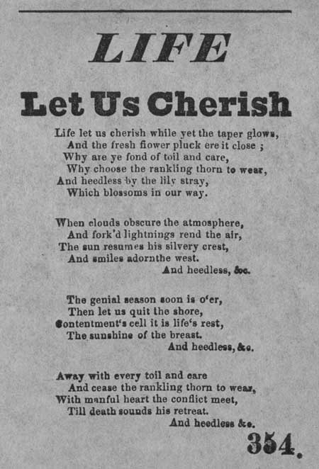 Broadside ballad entitled 'Life Let Us Cherish'