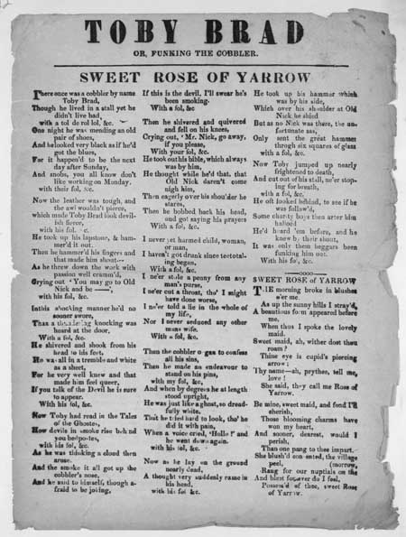 Broadside ballad entitled 'Toby Brad' or 'Funking the Cobbler', and 'Sweet Rose of Yarrow'