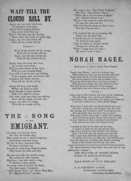 Broadside ballads entitled 'Wait Till the Clouds Roll By', 'The Song of the Emigrant' and 'Norah Magee'