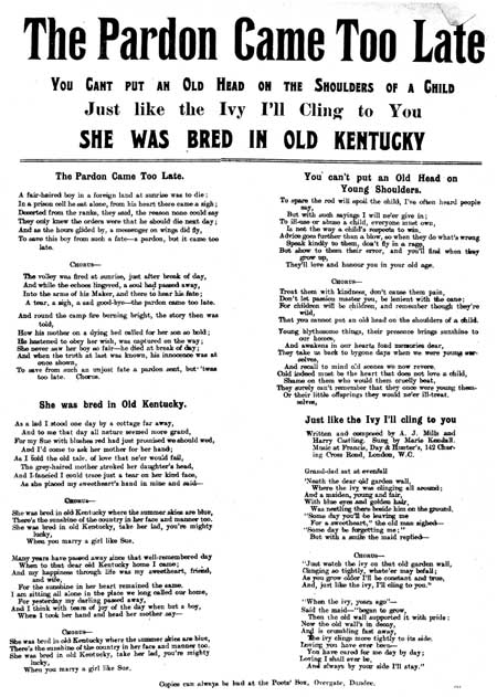 Broadside ballads entitled 'The Pardon Came Too Late', 'She was Bred in Old Kentucky', 'You Can't Put an Old Head on the Shoulders of a Child', and 'Just Like the Ivy, I'll Cling to You'