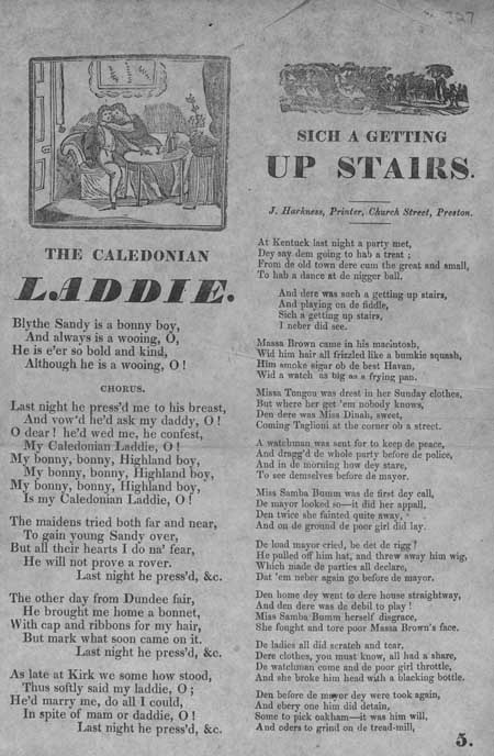 Broadside ballads entitled 'The Caledonain Laddie' and 'Sich a Getting Up Stairs'